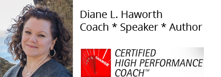 Diane L. Haworth, Coach * Speaker * Author, Certified High Performance Coach