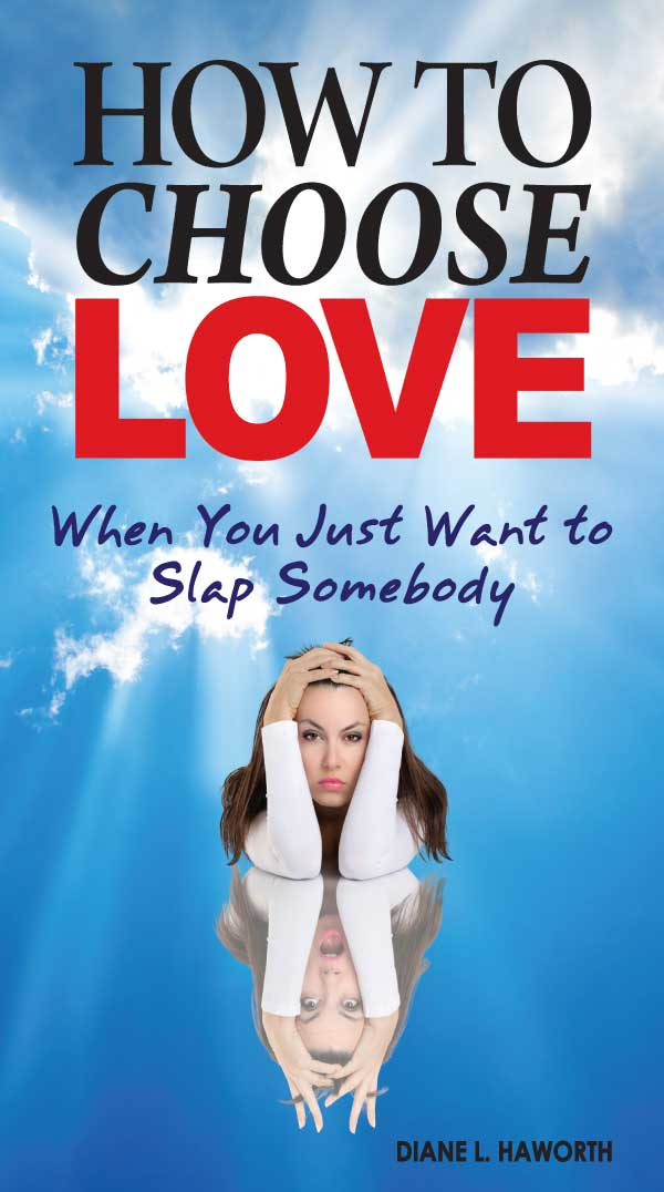 How to Choose Love When You Just Want to Slap Somebody Book Cover