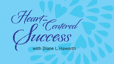 Heart-Centered Success with Diane L. Haworth